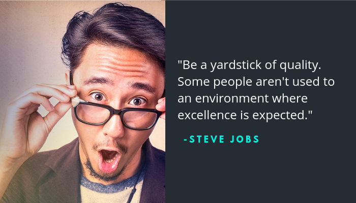 """Steve Jobs quote. """"be a yardstick of quality. Some people aren't used to an environment where excellence is expected."""""""